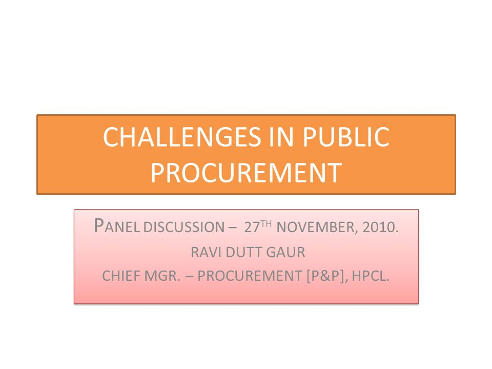 CHALLENGES IN PUBLIC PROCUREMENT P ANEL DISCUSSION – 27 TH NOVEMBER, 2010.