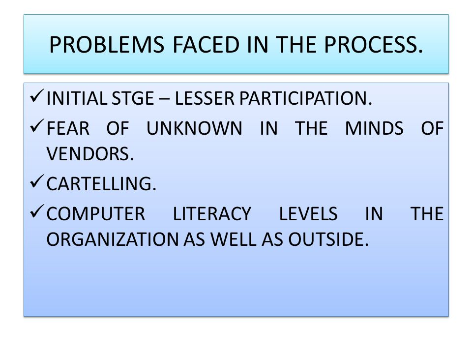 PROBLEMS FACED IN THE PROCESS. INITIAL STGE – LESSER PARTICIPATION. FEAR OF UNKNOWN IN THE MINDS OF VENDORS. CARTELLING. COMPUTER LITERACY LEVELS IN T