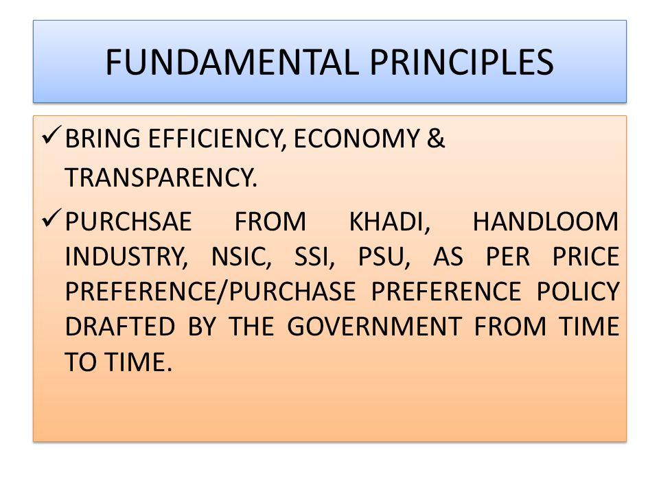 FUNDAMENTAL PRINCIPLES BRING EFFICIENCY, ECONOMY & TRANSPARENCY. PURCHSAE FROM KHADI, HANDLOOM INDUSTRY, NSIC, SSI, PSU, AS PER PRICE PREFERENCE/PURCH