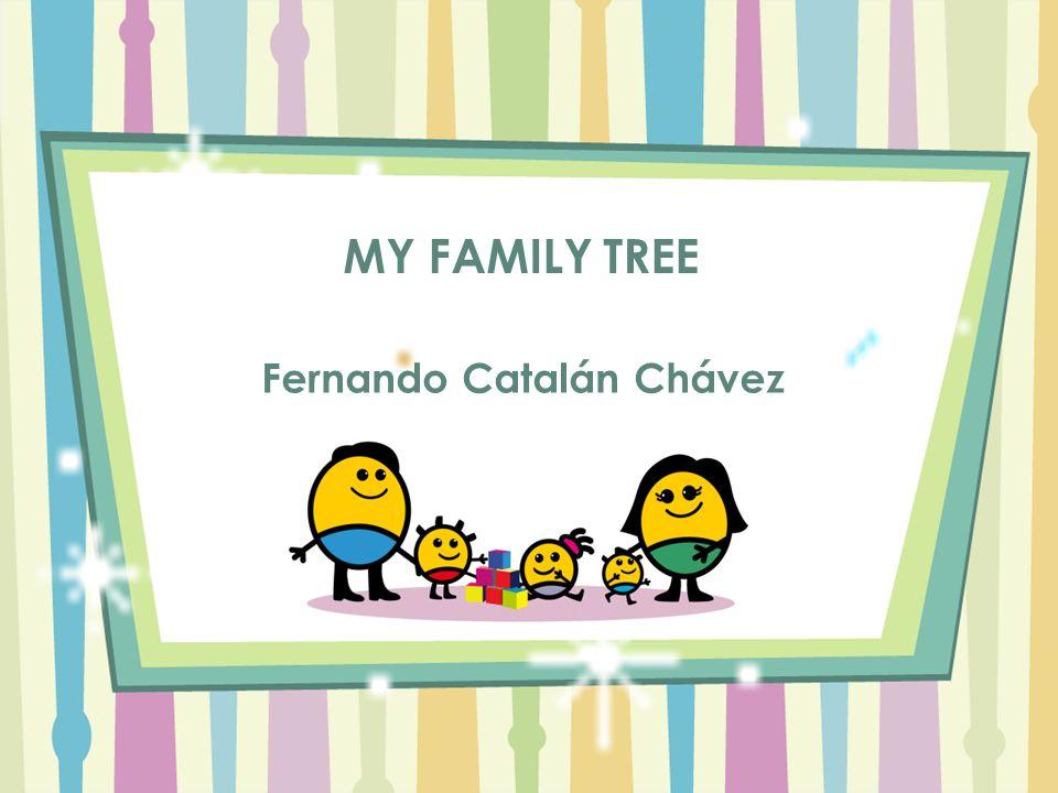 MY FAMILY TREE Fernando Catalán Chávez