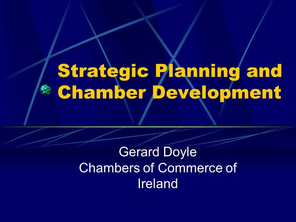 Strategic Planning and Chamber Development Gerard Doyle Chambers of Commerce of Ireland