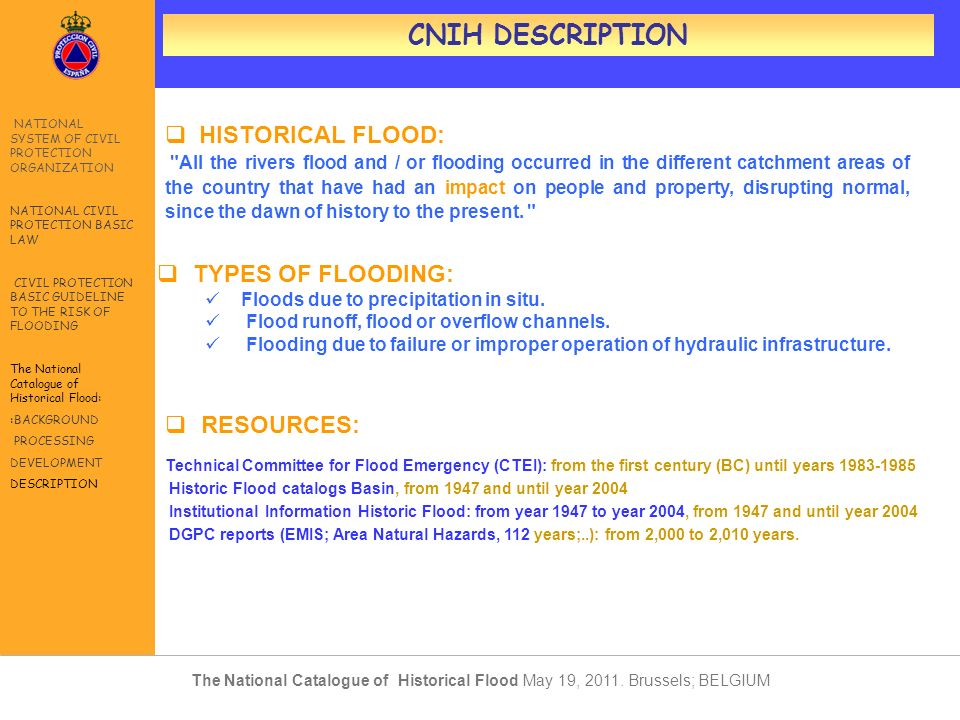 CNIH DESCRIPTION HISTORICAL FLOOD: All the rivers flood and / or flooding occurred in the different catchment areas of the country that have had an impact on people and property, disrupting normal, since the dawn of history to the present.