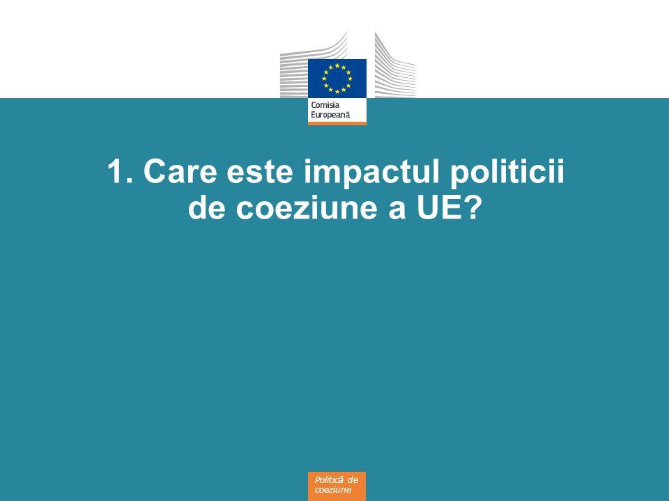 Politică de coeziune 1. Care este impactul politicii de coeziune a UE?