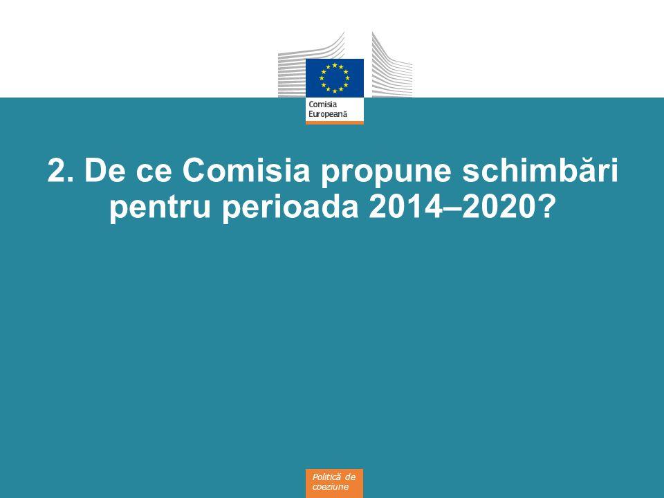 Politică de coeziune 2. De ce Comisia propune schimbări pentru perioada 2014–2020?