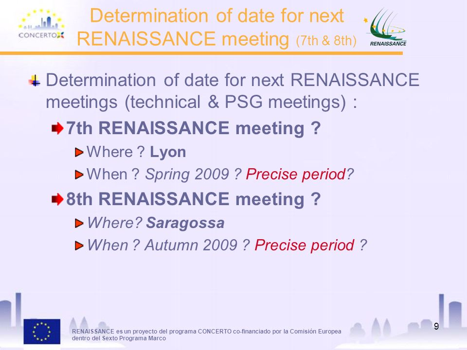 RENAISSANCE es un proyecto del programa CONCERTO co-financiado por la Comisión Europea dentro del Sexto Programa Marco 9 Determination of date for next RENAISSANCE meeting (7th & 8th) Determination of date for next RENAISSANCE meetings (technical & PSG meetings) : 7th RENAISSANCE meeting .