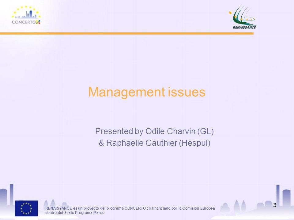 RENAISSANCE es un proyecto del programa CONCERTO co-financiado por la Comisión Europea dentro del Sexto Programa Marco 3 Management issues Presented by Odile Charvin (GL) & Raphaelle Gauthier (Hespul)