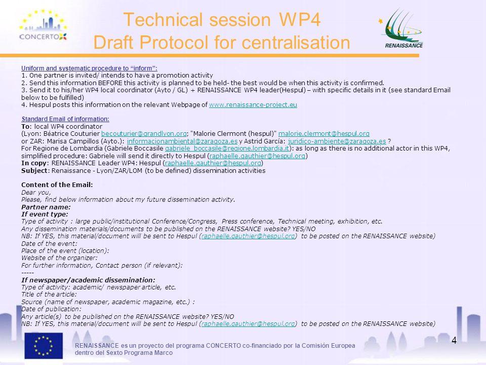 RENAISSANCE es un proyecto del programa CONCERTO co-financiado por la Comisión Europea dentro del Sexto Programa Marco 4 Technical session WP4 Draft Protocol for centralisation Uniform and systematic procedure to inform: 1.