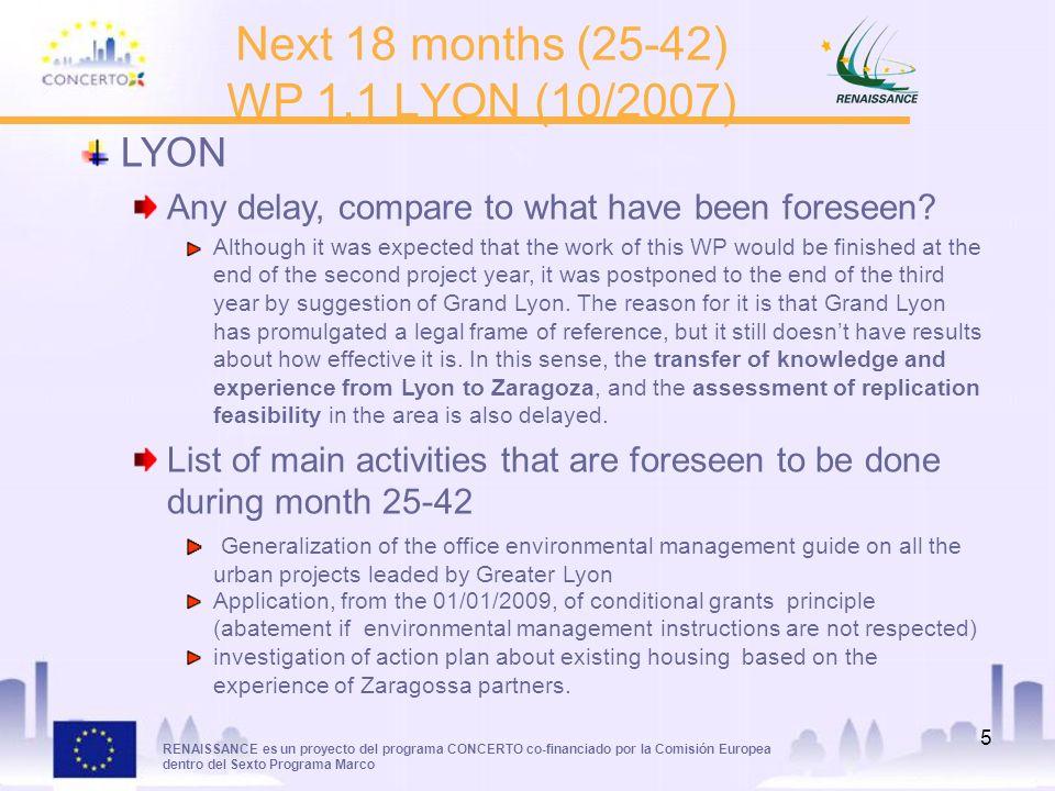 RENAISSANCE es un proyecto del programa CONCERTO co-financiado por la Comisión Europea dentro del Sexto Programa Marco 5 Next 18 months (25-42) WP 1.1
