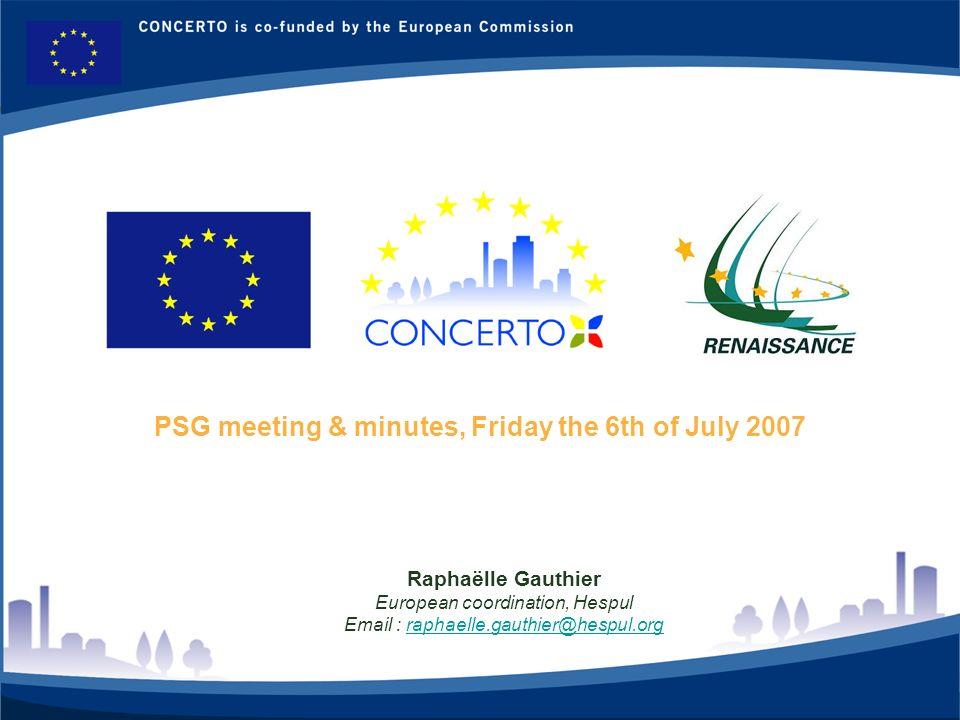 RENAISSANCE es un proyecto del programa CONCERTO co-financiado por la Comisión Europea dentro del Sexto Programa Marco 1 PSG meeting & minutes, Friday the 6th of July 2007 Raphaëlle Gauthier European coordination, Hespul Email : raphaelle.gauthier@hespul.orgraphaelle.gauthier@hespul.org
