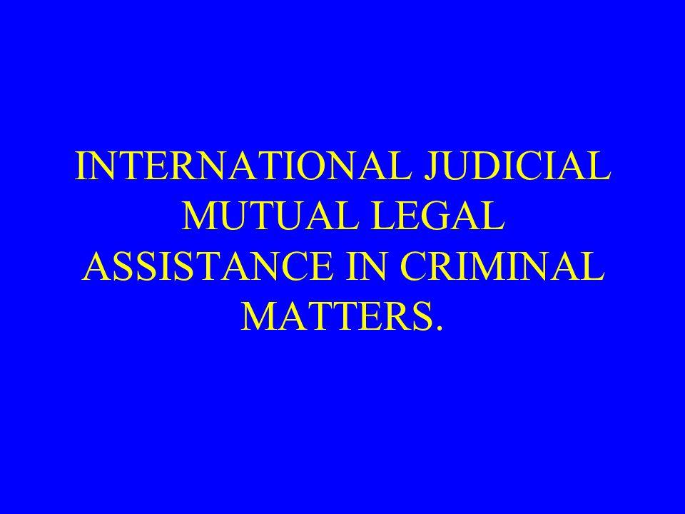 INTERNATIONAL JUDICIAL MUTUAL LEGAL ASSISTANCE IN CRIMINAL MATTERS.