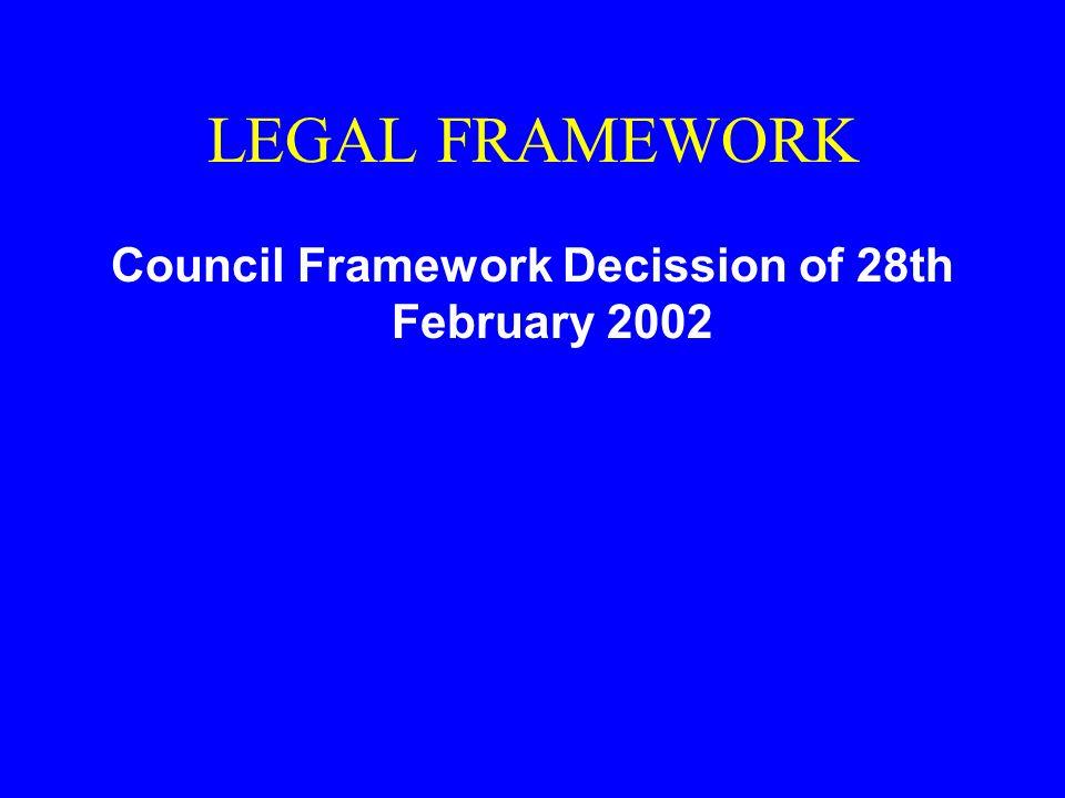 Council Framework Decission of 28th February 2002 LEGAL FRAMEWORK