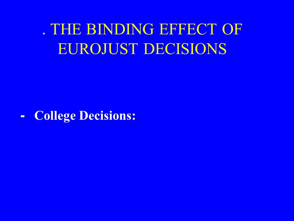 - College Decisions:. THE BINDING EFFECT OF EUROJUST DECISIONS