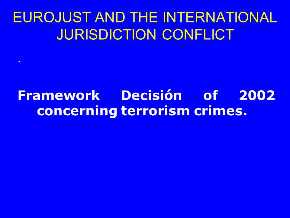 . Framework Decisión of 2002 concerning terrorism crimes. EUROJUST AND THE INTERNATIONAL JURISDICTION CONFLICT