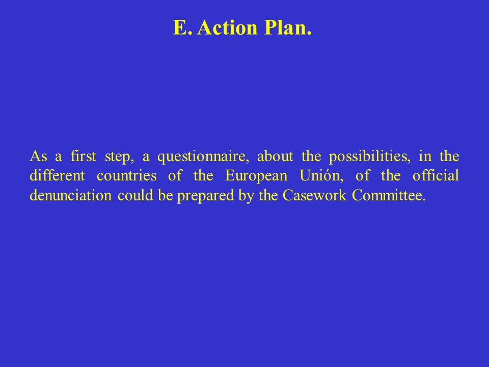 E. Action Plan. As a first step, a questionnaire, about the possibilities, in the different countries of the European Unión, of the official denunciat