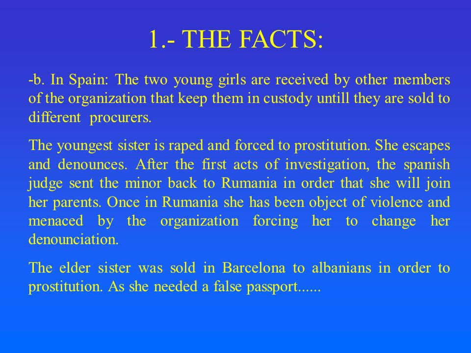 1.- THE FACTS: -b. In Spain: The two young girls are received by other members of the organization that keep them in custody untill they are sold to d