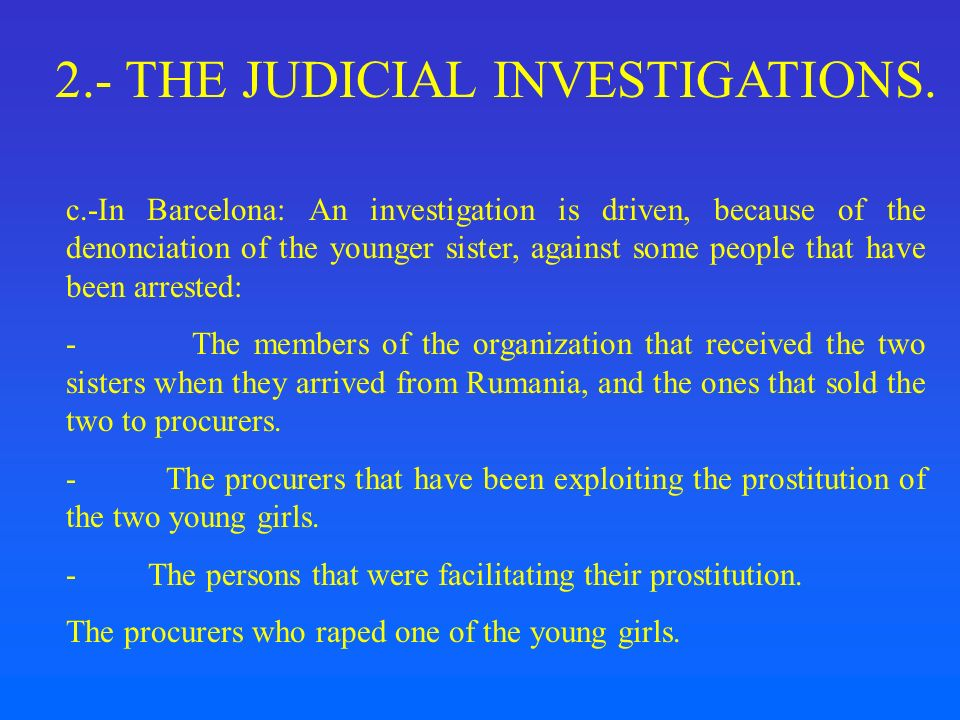 2.- THE JUDICIAL INVESTIGATIONS. c.-In Barcelona: An investigation is driven, because of the denonciation of the younger sister, against some people t
