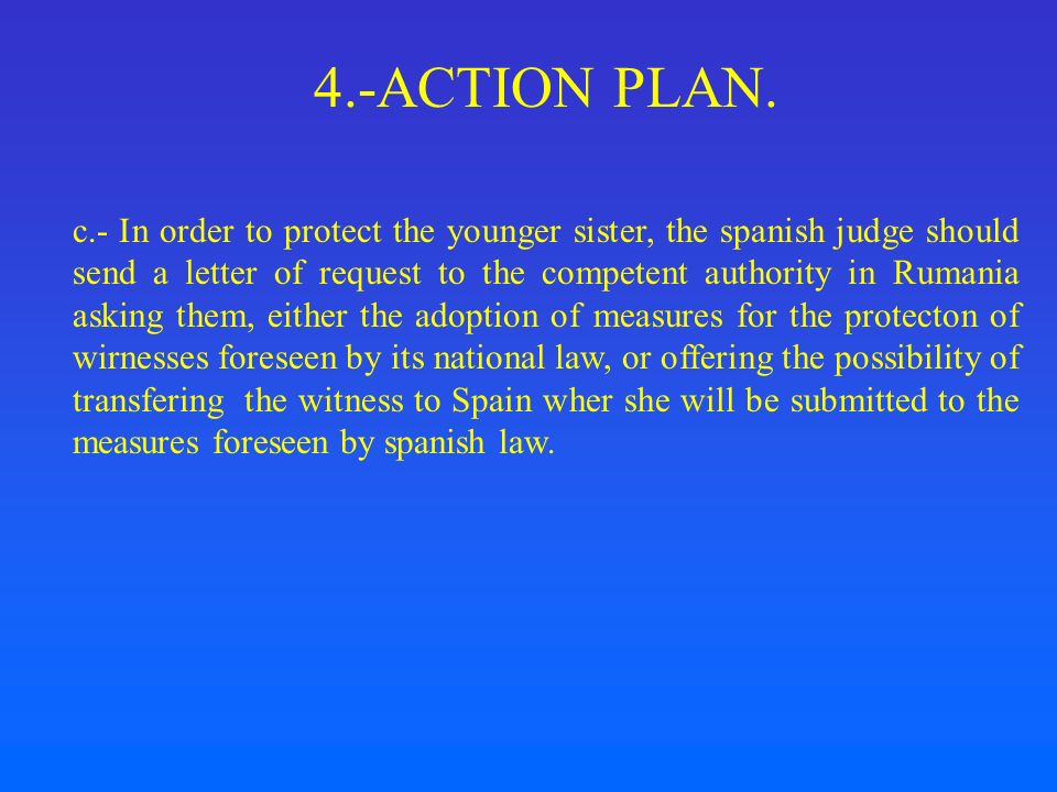 4.-ACTION PLAN. c.- In order to protect the younger sister, the spanish judge should send a letter of request to the competent authority in Rumania as