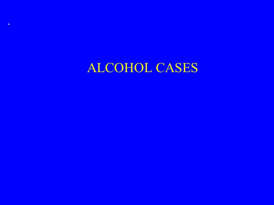 . ALCOHOL CASES