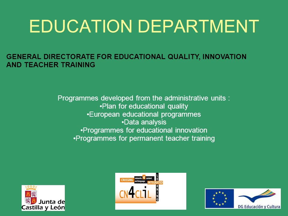 EDUCATION DEPARTMENT GENERAL DIRECTORATE FOR EDUCATIONAL QUALITY, INNOVATION AND TEACHER TRAINING Programmes developed from the administrative units : Plan for educational quality European educational programmes Data analysis Programmes for educational innovation Programmes for permanent teacher training