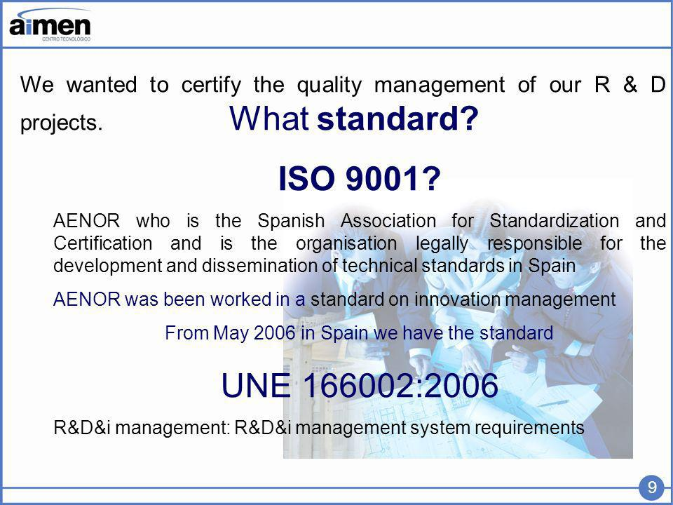 We wanted to certify the quality management of our R & D projects.
