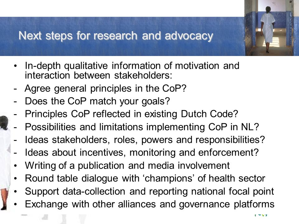 Next steps for research and advocacy In-depth qualitative information of motivation and interaction between stakeholders: - Agree general principles i