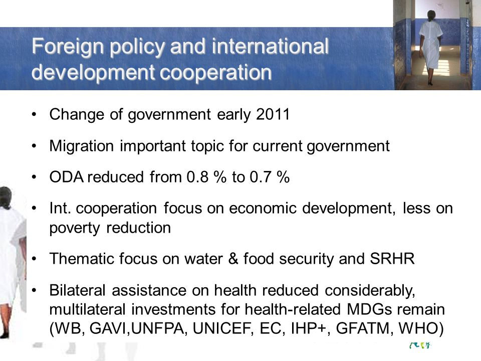 Foreign policy and international development cooperation Change of government early 2011 Migration important topic for current government ODA reduced