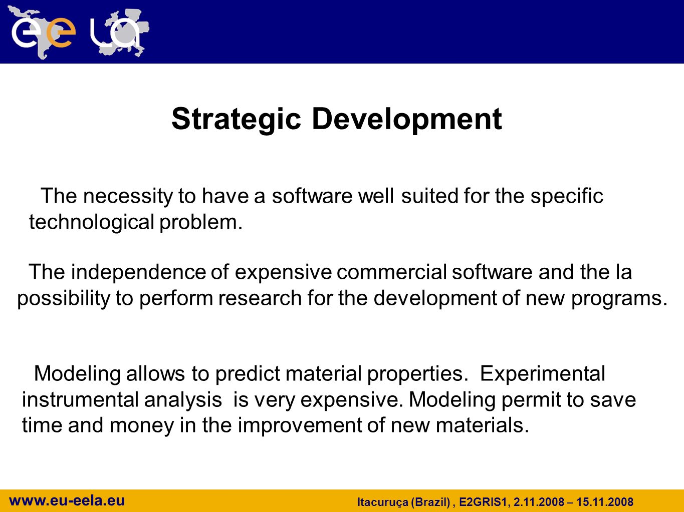 www.eu-eela.eu Itacuruça (Brazil), E2GRIS1, 2.11.2008 – 15.11.2008 Strategic Development The necessity to have a software well suited for the specific
