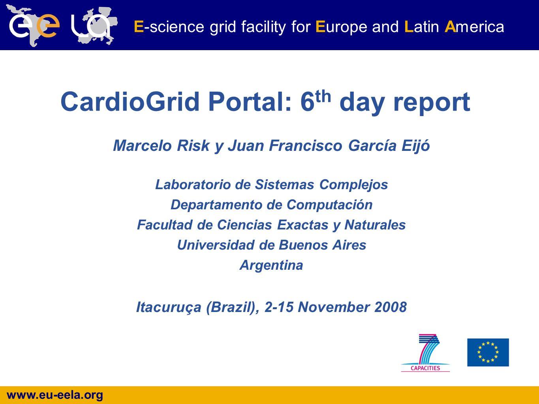 www.eu-eela.org E-science grid facility for Europe and Latin America Marcelo Risk y Juan Francisco García Eijó Laboratorio de Sistemas Complejos Depar