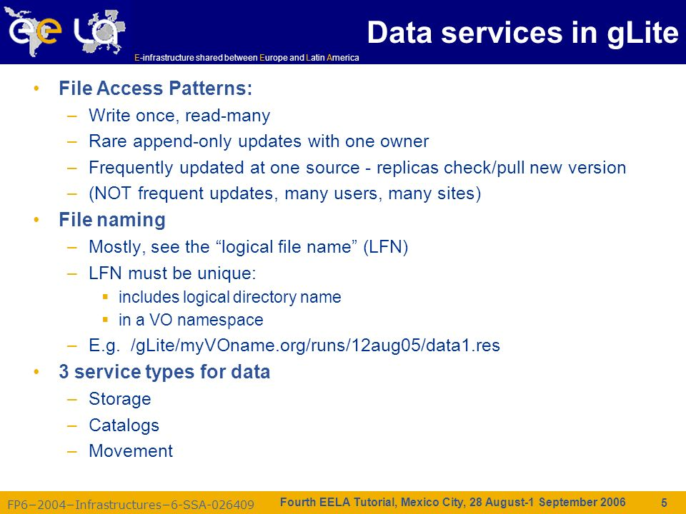 FP62004Infrastructures6-SSA-026409 E-infrastructure shared between Europe and Latin America Fourth EELA Tutorial, Mexico City, 28 August-1 September 2006 46 Storage Element – save date and provide a common interface –Storage Resource Manager (SRM) Castor, dCache, DPM, … –Native Access protocolsrfio, dcap, nfs, … –Transfer protocolsgsiftp, ftp, … Catalogs – keep track where data are stored –File Catalog –Replica Catalog –Metadata Catalog Data Movement – schedules reliable file transfer –File Transfer ServicegLite FTS (manages physical transfers) Data Management Services Summary AMGA Metadata Catalogue LCG File Catalog (LFC)