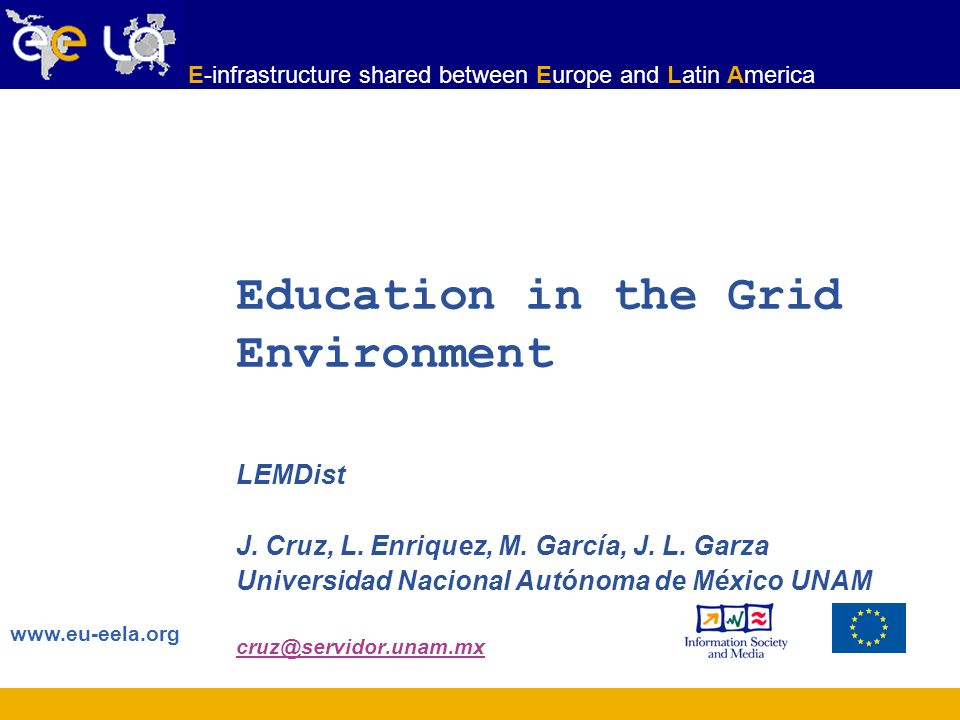 www.eu-eela.org E-infrastructure shared between Europe and Latin America Education in the Grid Environment LEMDist J. Cruz, L. Enriquez, M. García, J.