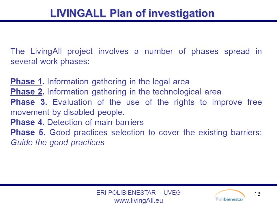 13 LIVINGALL Plan of investigation LIVINGALL Plan of investigation ERI POLIBIENESTAR – UVEG   The LivingAll project involves a number of phases spread in several work phases: Phase 1.