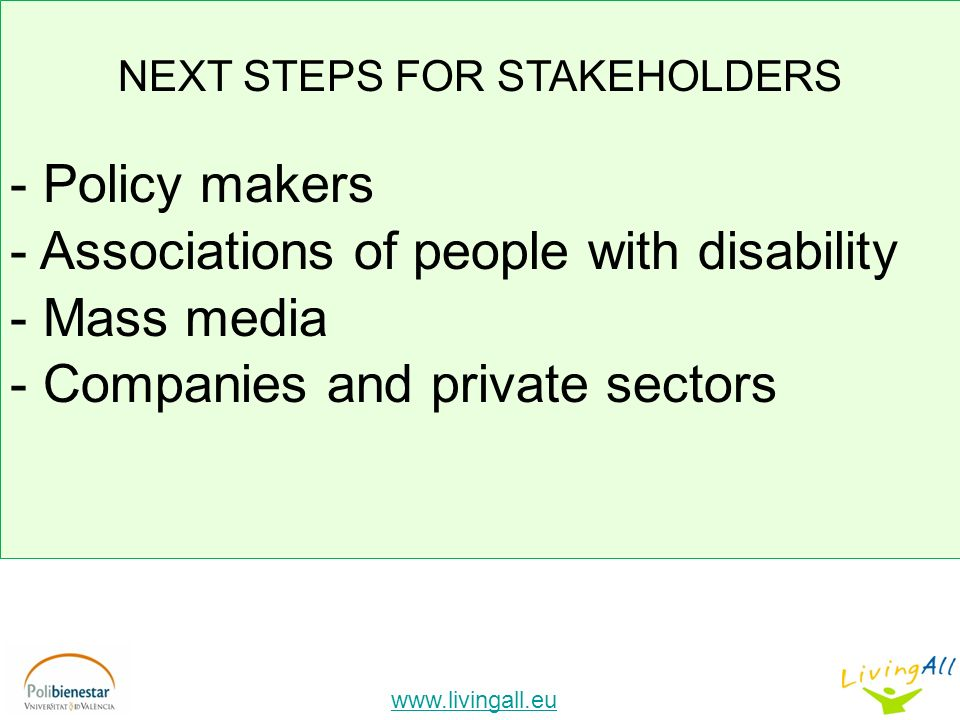 NEXT STEPS FOR STAKEHOLDERS - Policy makers - Associations of people with disability - Mass media - Companies and private sectors