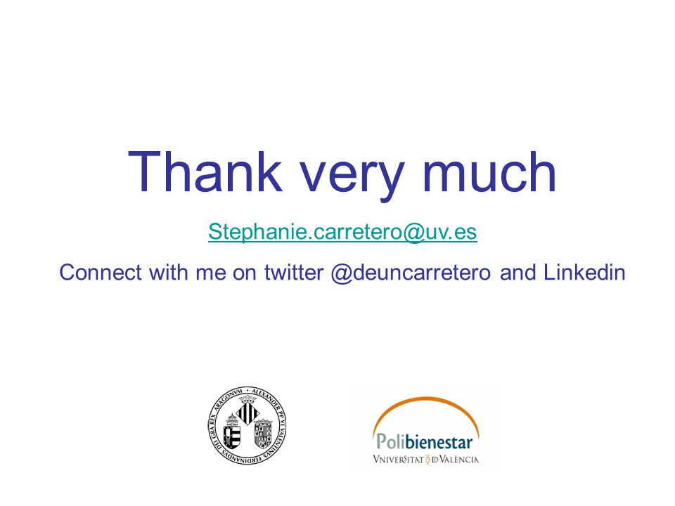 Thank very much Stephanie.carretero@uv.es Connect with me on twitter @deuncarretero and Linkedin