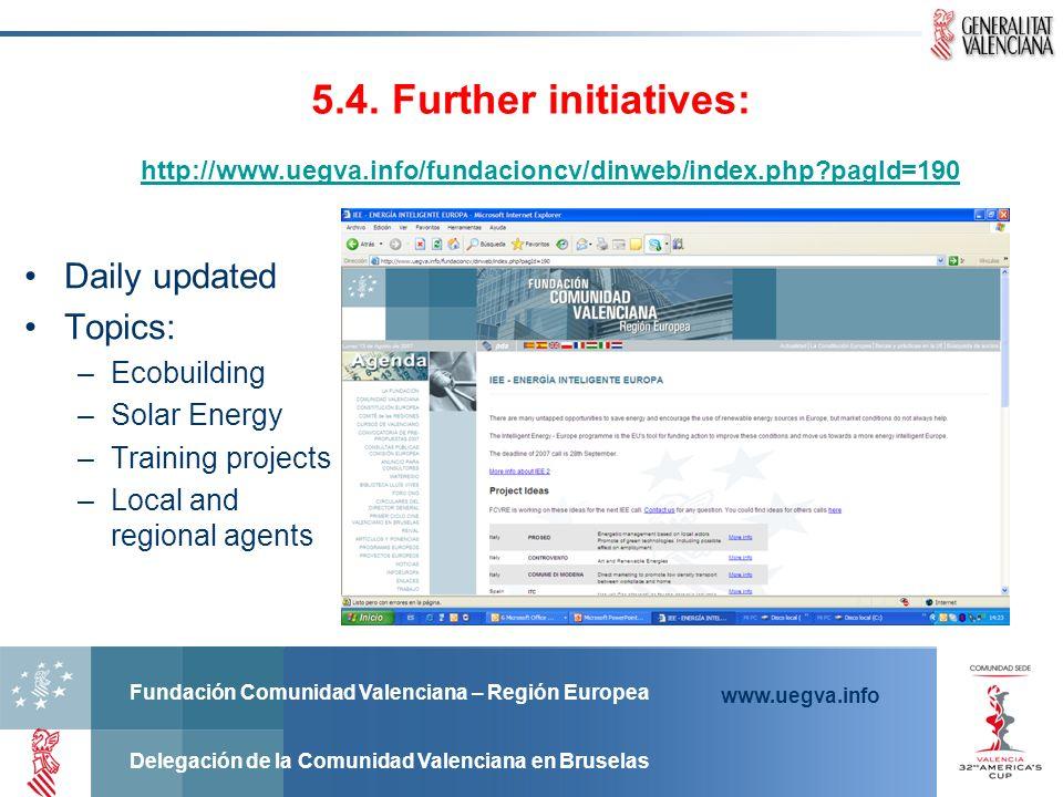 Fundación Comunidad Valenciana – Región Europea Delegación de la Comunidad Valenciana en Bruselas www.uegva.info 5.4. Further initiatives: http://www.
