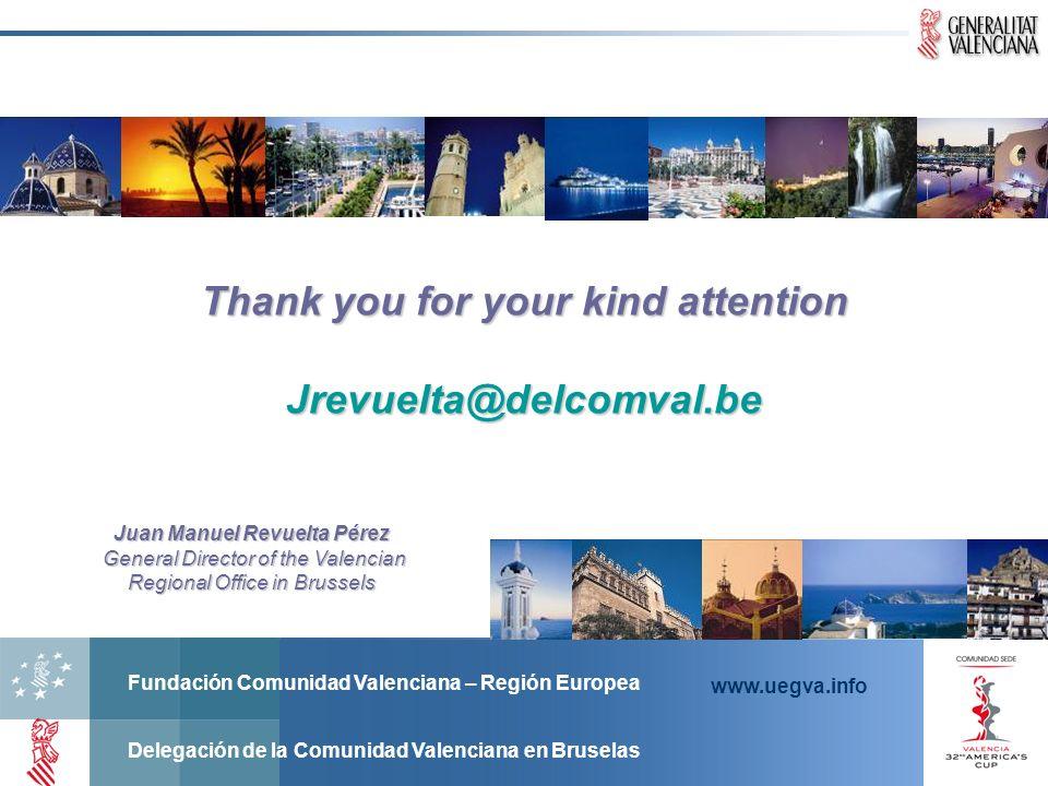 Fundación Comunidad Valenciana – Región Europea Delegación de la Comunidad Valenciana en Bruselas www.uegva.info Thank you for your kind attention Jre