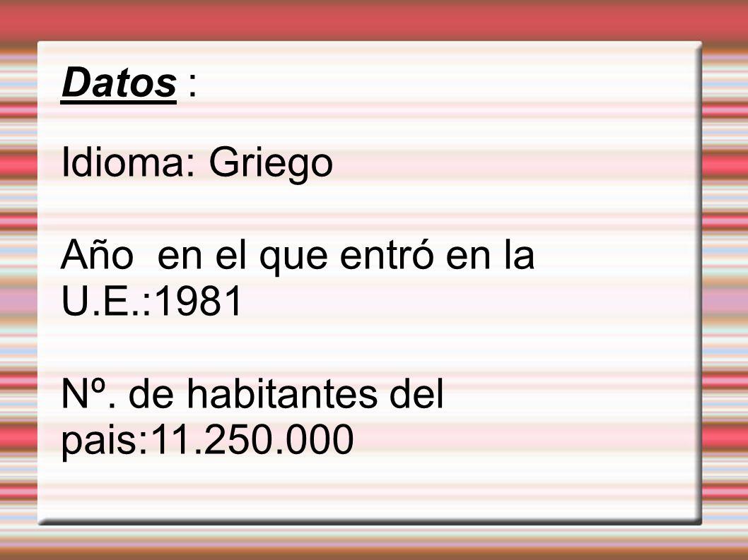 Datos : Idioma: Griego Año en el que entró en la U.E.:1981 Nº. de habitantes del pais:11.250.000