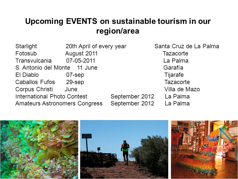 Upcoming EVENTS on sustainable tourism in our region/area Starlight 20th April of every year Santa Cruz de La Palma Fotosub August 2011 Tazacorte Transvulcania 07-05-2011 La Palma S.