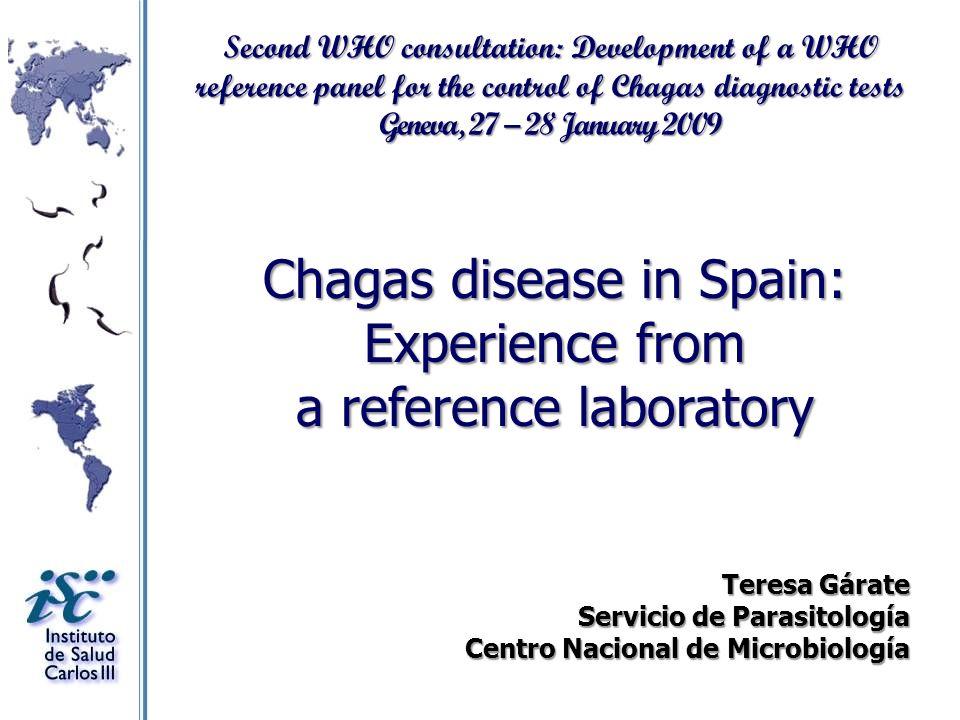 Chagas disease in Spain: Experience from a reference laboratory Teresa Gárate Servicio de Parasitología Centro Nacional de Microbiología Second WHO co