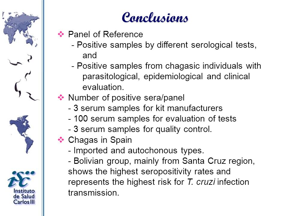 Conclusions Panel of Reference - Positive samples by different serological tests, and - Positive samples from chagasic individuals with parasitologica