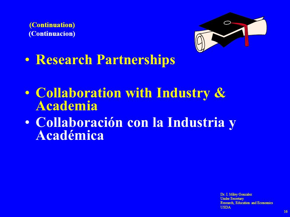 (Continuation) (Continuacíon) Research Partnerships Collaboration with Industry & Academia Collaboración con la Industria y Académica Dr. I. Miley Gon