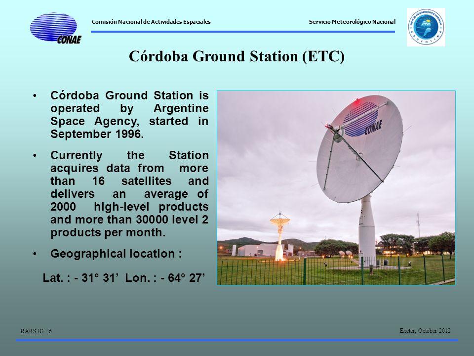 Comisión Nacional de Actividades Espaciales Exeter, October 2012 RARS IG - 6 Servicio Meteorológico Nacional Córdoba Ground Station (ETC) Córdoba Ground Station is operated by Argentine Space Agency, started in September 1996.