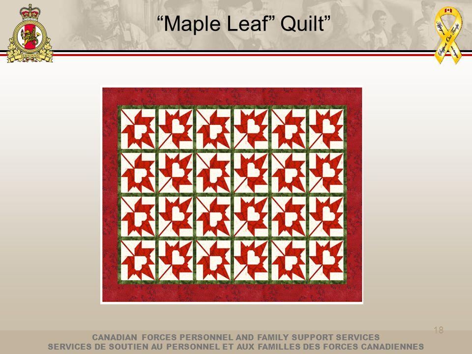 CANADIAN FORCES PERSONNEL AND FAMILY SUPPORT SERVICES SERVICES DE SOUTIEN AU PERSONNEL ET AUX FAMILLES DES FORCES CANADIENNES 18 Maple Leaf Quilt