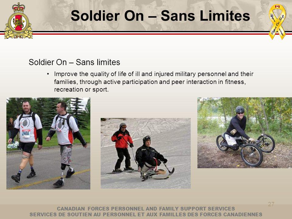 CANADIAN FORCES PERSONNEL AND FAMILY SUPPORT SERVICES SERVICES DE SOUTIEN AU PERSONNEL ET AUX FAMILLES DES FORCES CANADIENNES 27 Soldier On – Sans lim