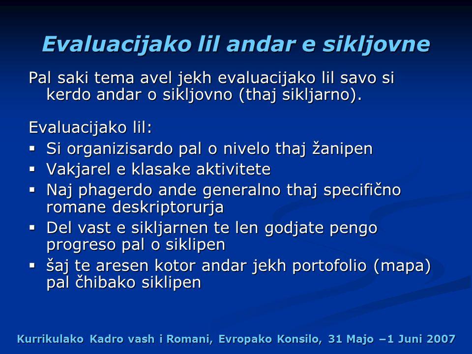 Kurrikulako Kadro vash i Romani, Evropako Konsilo, 31 Majo 1 Juni 2007 Evaluacijako lil andar e sikljovne Pal saki tema avel jekh evaluacijako lil savo si kerdo andar o sikljovno (thaj sikljarno).