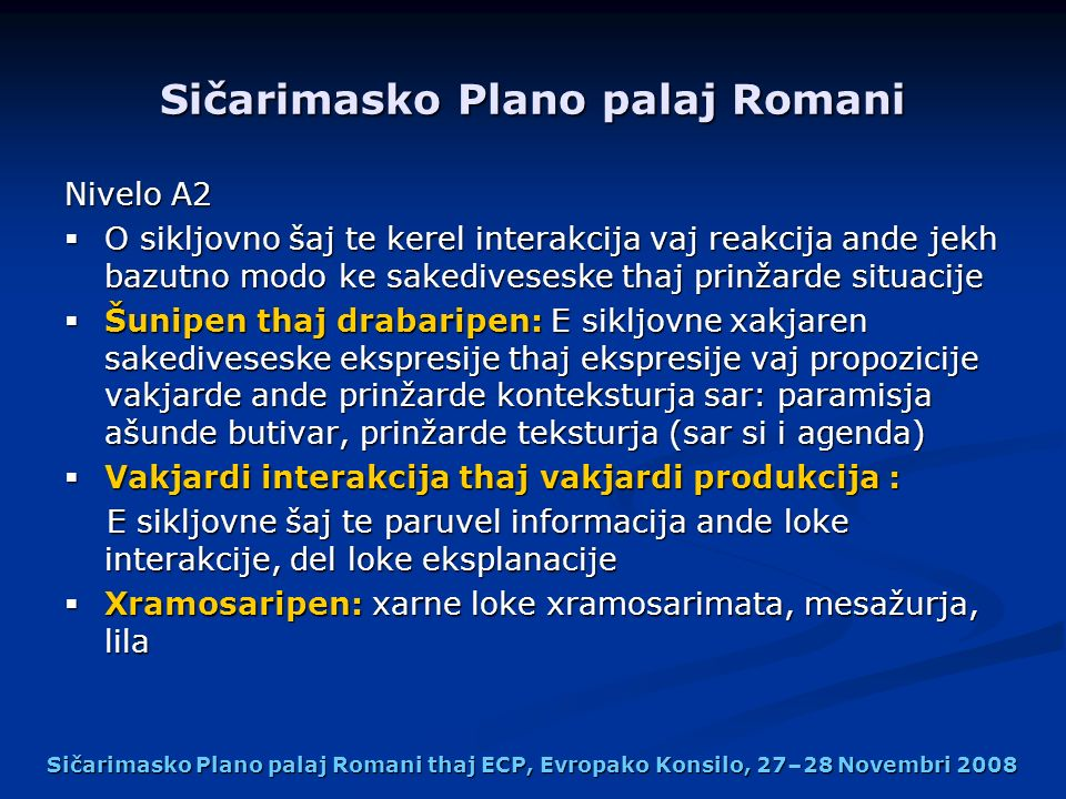 Sičarimasko Plano palaj Romani Nivelo A2 O sikljovno šaj te kerel interakcija vaj reakcija ande jekh bazutno modo ke sakediveseske thaj prinžarde situ