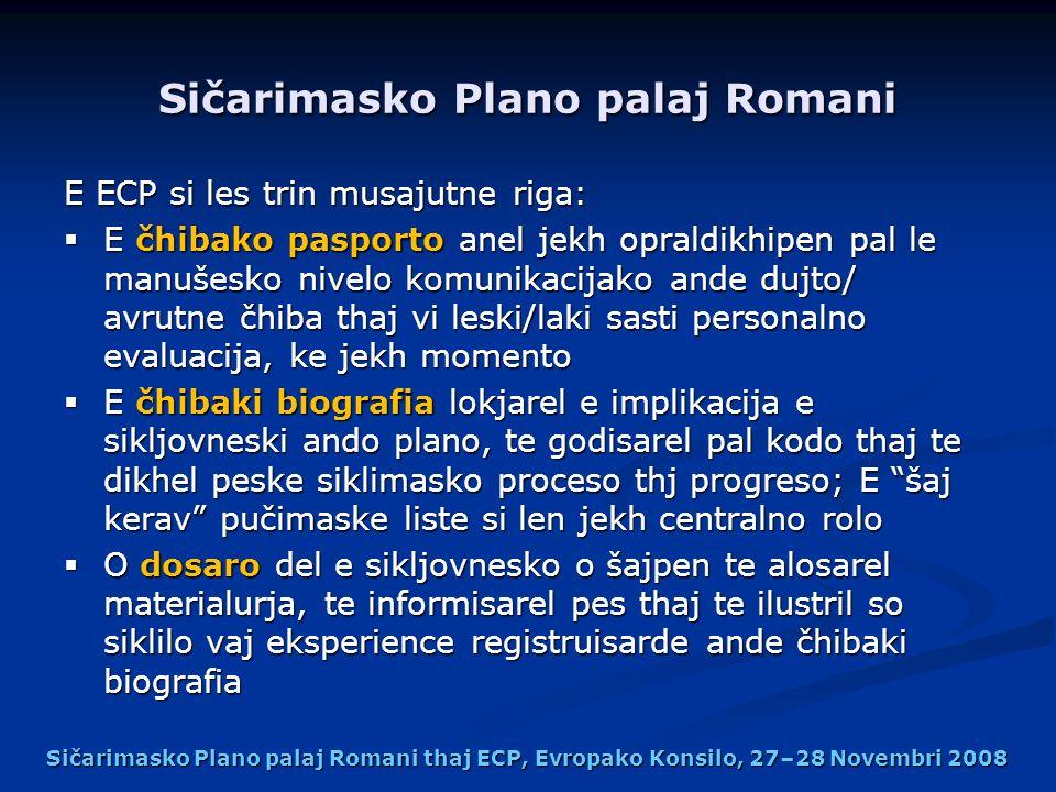 Sičarimasko Plano palaj Romani E ECP si les trin musajutne riga: E čhibako pasporto anel jekh opraldikhipen pal le manušesko nivelo komunikacijako and