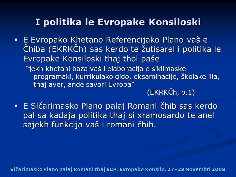 I politika le Evropake Konsiloski E Evropako Khetano Referencijako Plano vaš e Čhiba (EKRKČh) sas kerdo te žutisarel i politika le Evropake Konsiloski