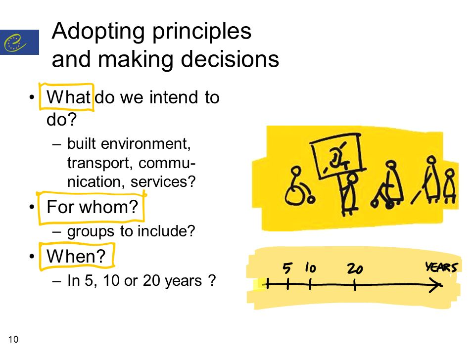10 Adopting principles and making decisions What do we intend to do? –built environment, transport, commu- nication, services? For whom? –groups to in