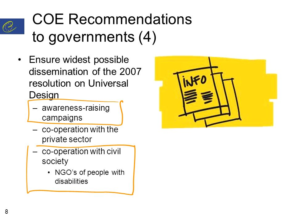 8 COE Recommendations to governments (4) Ensure widest possible dissemination of the 2007 resolution on Universal Design –awareness-raising campaigns