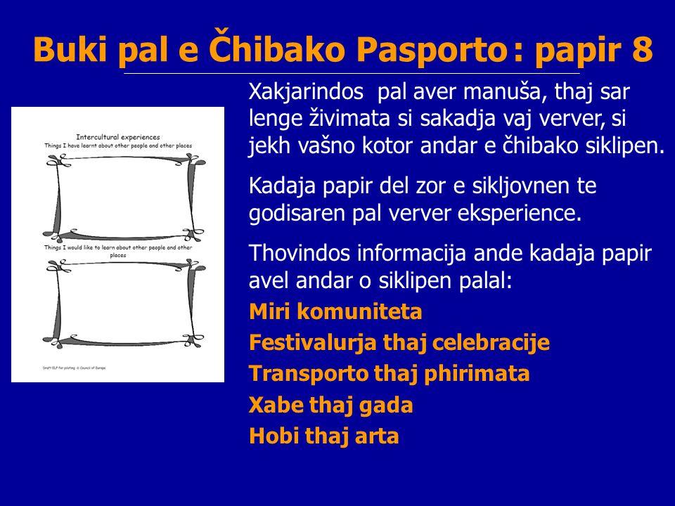 Buki pal e Čhibako Pasporto : papir 8 Xakjarindos pal aver manuša, thaj sar lenge živimata si sakadja vaj verver, si jekh vašno kotor andar e čhibako siklipen.